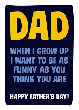 Does your Dad think he's a comedic god? Then send him this silly Dean Morris card and give him a reality check.