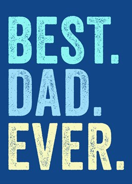 Best. Dad. Ever., by Scribbler. It's official he is the all time best dad that has ever existed! That definitely deserves at least this amazing Father's Day card.