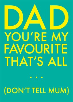 Dad You're My Favourite, by Scribbler.You've thought it through, and he is your favourite ? but mum shouldn't know! Make him smile (and her frown) with this hilarious Father's Day card!