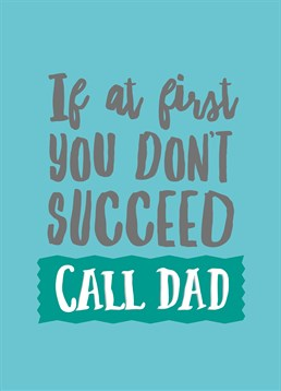If You Don't Succeed, by Scribbler. Try everything once? then if it doesn't work, your dad will help you! Make him laugh with this awesome Father's Day card.