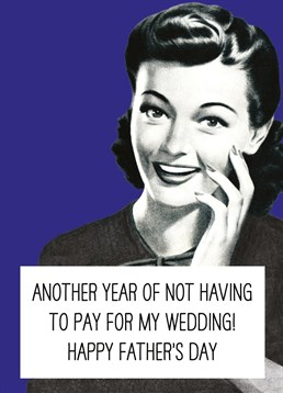 Nothing To Pay For My Wedding Father's Day Card, by Scribbler. If anything he should be thanking you! But you better still get him a Father's Day card ? this is the perfect one!