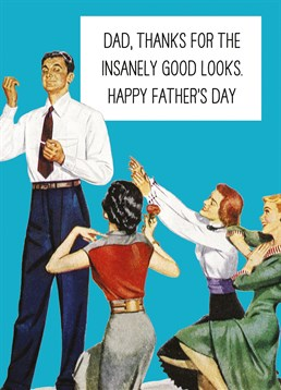 Dad Thanks For The Insanely Good Looks, by Scribbler. He's a handsome chap and he definitely passed on the handsome genes! Send your thanks with this funny Father's Day card.