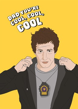 Thankfully you don't have daddy issues like Jake. If your Dad loves Brooklyn Nine Nine then there's no doubt he must be cool. Designed by Scribbler.