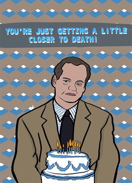 It's Frasier Crane here letting you know that your impending doom is almost upon you. Send this hilarious Foggish card on their birthday.