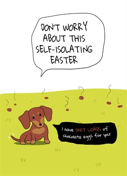 Are you self-isolating this Easter with a furry friend? Then don't worry about not receiving any chocolate! Your dog will produce plenty! Give them a smile this Easter with this hilarious card by Forever Funny.