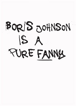 There's no beating around the bush - Boris is a pure fanny from tap te toe. Make them laugh with this hilarious card from Gie It Laldy.