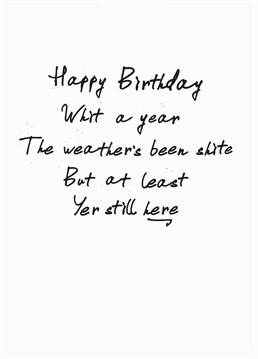 Aye, it's pissing it down but at least yer still breathin'! Make them look on the bright side with this funny birthday card from Gie It Laldy.