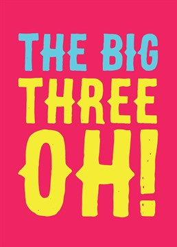 The Big Three Oh!, by Scribbler. They've turned 30?! HOW?! Celebrate in style with this colourful birthday card.