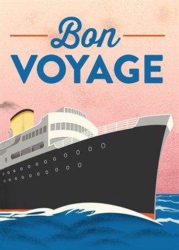 Bon Voyage Ship, by Scribbler. They're sailing away to somewhere exotic so why not bid them a proper farewell with this card.