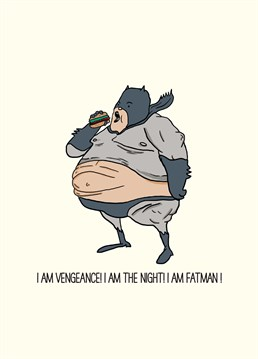 I Am Vengeance! I Am The night! I Am Fatman! Saving you from unwanted leftovers. A hilarious Scribbler card for any loved ones.
