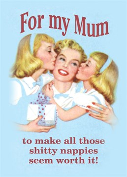 All Those Shitty Nappies, by Half Moon Bay. She literally cleared up your shit for a while- I think she deserves a nice Mother's Day card. Show you appreciation with this hilarious Mother's Day card.