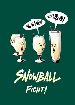 Maybe you know someone who's partial to a classic Snowball cocktail at Christmas? Let's be honest, this is the kind of snowball fight that we can all get behind! Designed by How Funny.