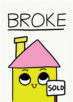 Congrats, you've bought a house and now you're broke! Celebrate your friends spending all their money with this funny design by Jolly Awesome.
