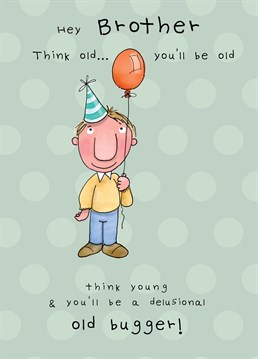 Let an older brother know they will never be young again or a younger brother know they're getting old, just a shame they will never catch up to you. A JellynBean birthday card!