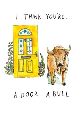 Think You're A Door A Bull, by Jelly Armchair. If they don't like puns then this card isn't for them. If they do like puns then WHAT ARE YOU WAITING FOR - this is perfect!