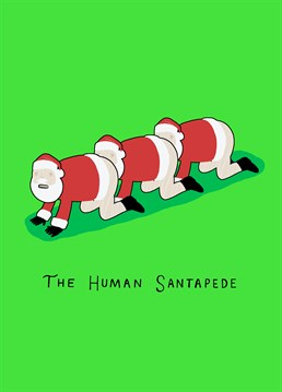 Santapede. Christmas Card by KissMeKwik. If you like your Christmas celebrations to be a perfect mix of traumatic and hilarious, then the Human Santapede is here to the rescue!