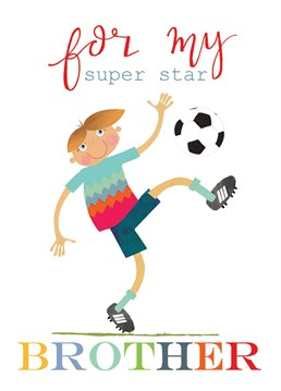 A fab 'For My Super Star Brother' greetings card featuring a mid-action footballer in a tomato red t-shirt.