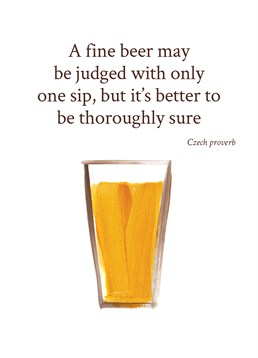 A fine beer may be judged with only one sip but it's better to be thoroughly sure' - Czech proverb. Send this Lucilla Lavender card to any beer fan, and make their day.