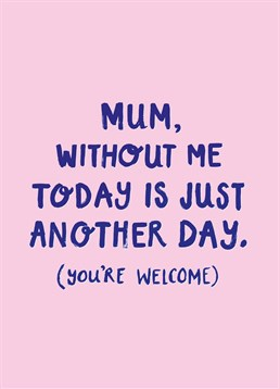 Being a Mother is a true gift so, send this Scribbler card as a casual reminder.