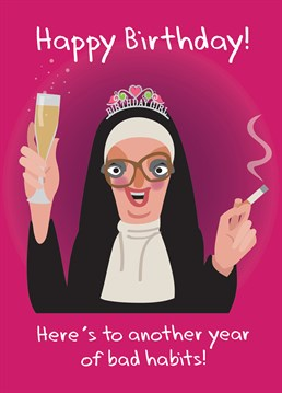 Bad habits? Dunno what you're talking about, I've got Nun! Birthday design by Lowe and Behold.