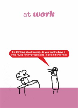 Send this funny leaving card from Modern Toss to anyone who probably ought to be leaving!