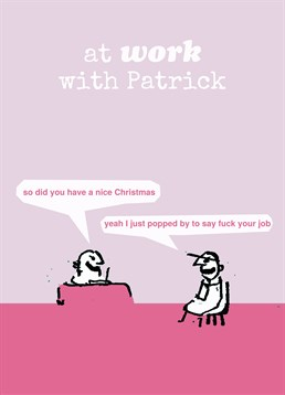 Had a good Christmas break? Want it to last the rest of the year? Send this Modern Toss card to your boss at Christmas.