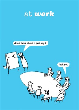 Another great personalised card from the At Work range from Modern Toss.  Reality-based version of blue-sky thinking.