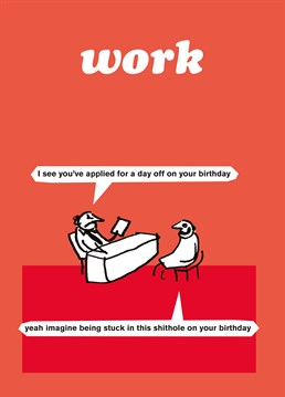 This hilarious Modern Toss is perfect for anyone who loathes their job, especially on their birthday.