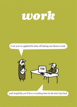 This Modern Toss card is perfect for the work-dodgers out there!