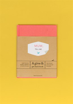 Mum Tell Me: A Give And Get Back Book. Your friends and family will love this Scribbler favourite as much as we do, so go on treat them (or yourself!). Books