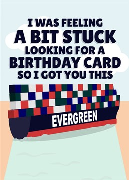 The perfect card for anyone in your life who was captivated by the bug stuck ship news!
