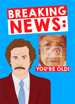 Anchorman Breaking News Youre Old