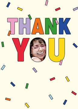 Say an extra special thank you with sprinkles and their face thrown on for good measure! Photo upload card by Scribbler.