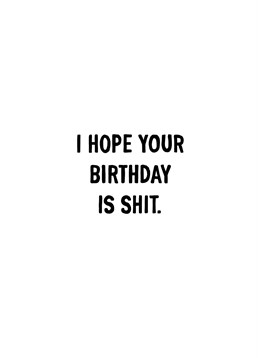 If you love the rude humour of the Quite Good Cards. Why not wish that friend or family member a shit Birthday!