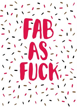 We don't think you can get much better than fab as fuck to be perfectly honest! So, let them know how fabulous they are with this awesome Scribbler card.