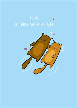 Do you guys do what otters do and sleep holding hands? If so that's adorable but how do you not get too warm?! Send this lovely Scribbler card to your otterly amazing wife.