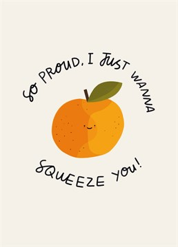 Orange you so damn proud of them?! Spill all your peelings with this cute, fruity congratulations card by Scribbler.