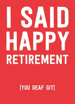 Good news: you don't need your hearing aid in to read this cheeky retirement card! Designed by Scribbler.