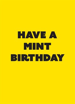 "The perfect birthday card for someone who thinks that everything is ""well mint"". Designed by Scribbler."