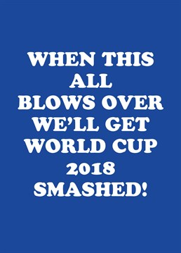 When This All Blows Over. Remember Summer 2018 when everything was good and there was no Corona? It seems like nothing but a distant memory now. Feel like pure sh*t, just want it back. Isolation design by Scribbler. This blue isolation card says World Cup 2018 Smashed.