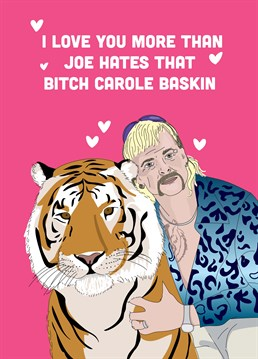 Timely and exotic. Make the strongest declaration of love there is with this punchy Tiger King card and hope it doesn!t end with your house being burnt down.