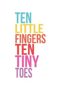 Ten Little Fingers Ten Tiny Toes, by Scarlett Greetings. Aww SO CUTE! Add the tiny baby's name to make this an extra special card.