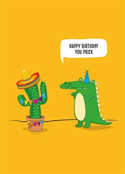 You want to celebrate their birthday with them but you still think they are a prick! A card designed by Tache